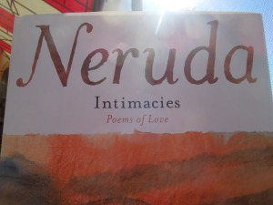 My newest purchase: a translation of Pablo Neruda's INTIMACIES: POEMS OF LOVE